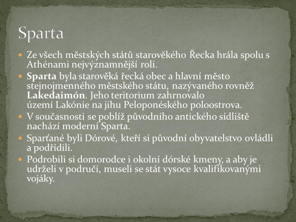 Sparta Ze všech městských států starověkého Řecka hrála spolu s Athénami nejvýznamnější roli.