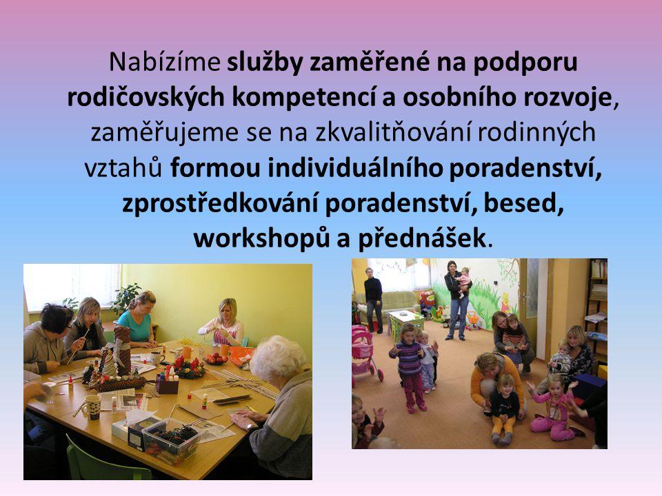 Nabízíme služby zaměřené na podporu rodičovských kompetencí a osobního rozvoje, zaměřujeme se na zkvalitňování rodinných vztahů formou individuálního poradenství, zprostředkování poradenství, besed, workshopů a přednášek.