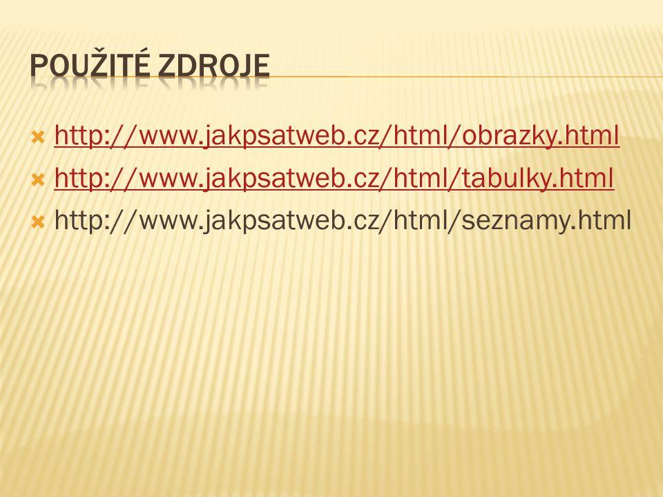Použité zdroje http://www.jakpsatweb.cz/html/obrazky.html