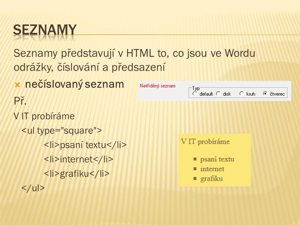 Seznamy Seznamy představují v HTML to, co jsou ve Wordu odrážky, číslování a předsazení. nečíslovaný seznam.