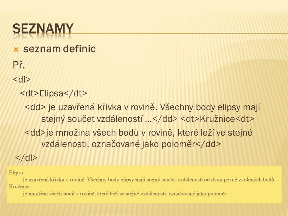 Seznamy seznam definic Př. <dl> <dt>Elipsa</dt>