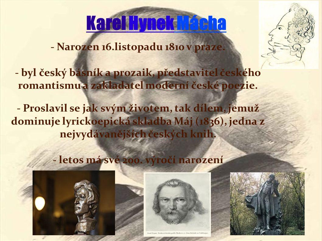 Karel Hynek Mácha - Narozen 16.listopadu 1810 v praze.