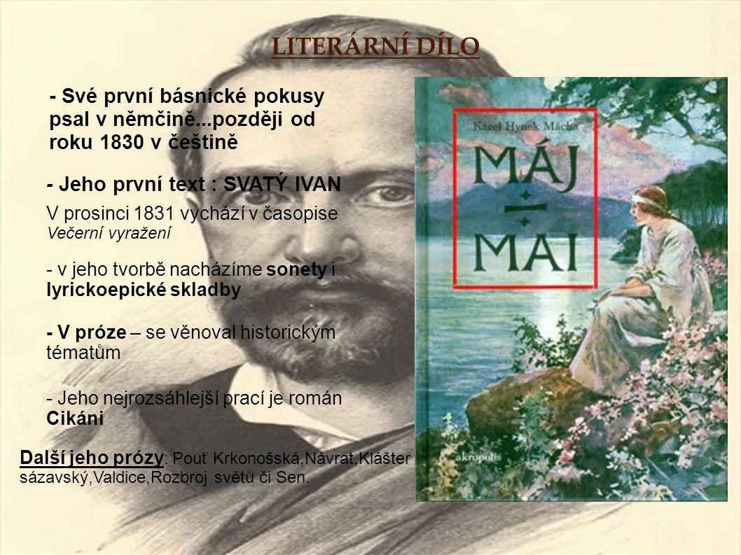 LITERÁRNÍ DÍLO - Své první básnické pokusy psal v němčině...později od roku 1830 v češtině. - Jeho první text : SVATÝ IVAN.