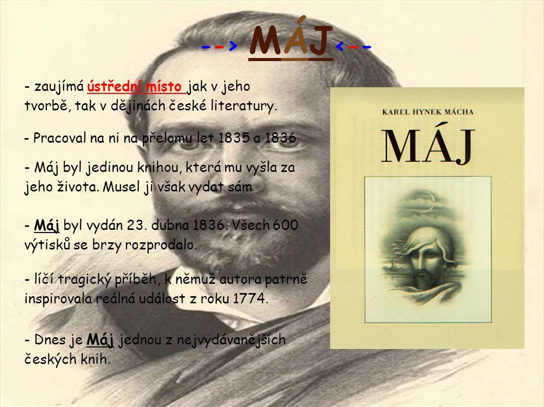 --> MÁJ<-- - zaujímá ústřední místo jak v jeho tvorbě, tak v dějinách české literatury. - Pracoval na ni na přelomu let 1835 a 1836.