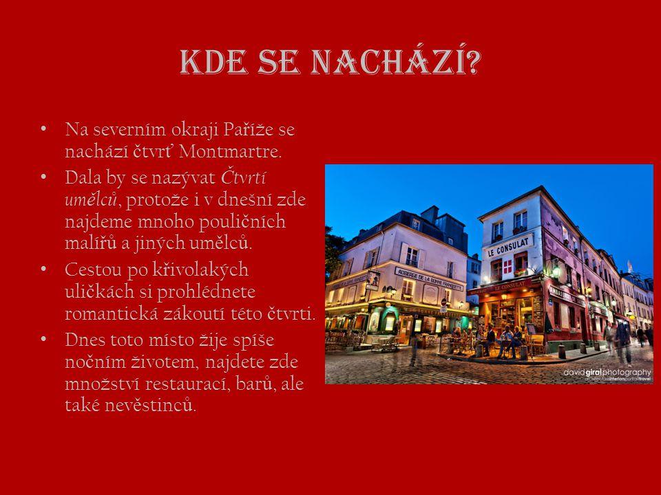 Kde se nachází Na severním okraji Paříže se nachází čtvrť Montmartre.