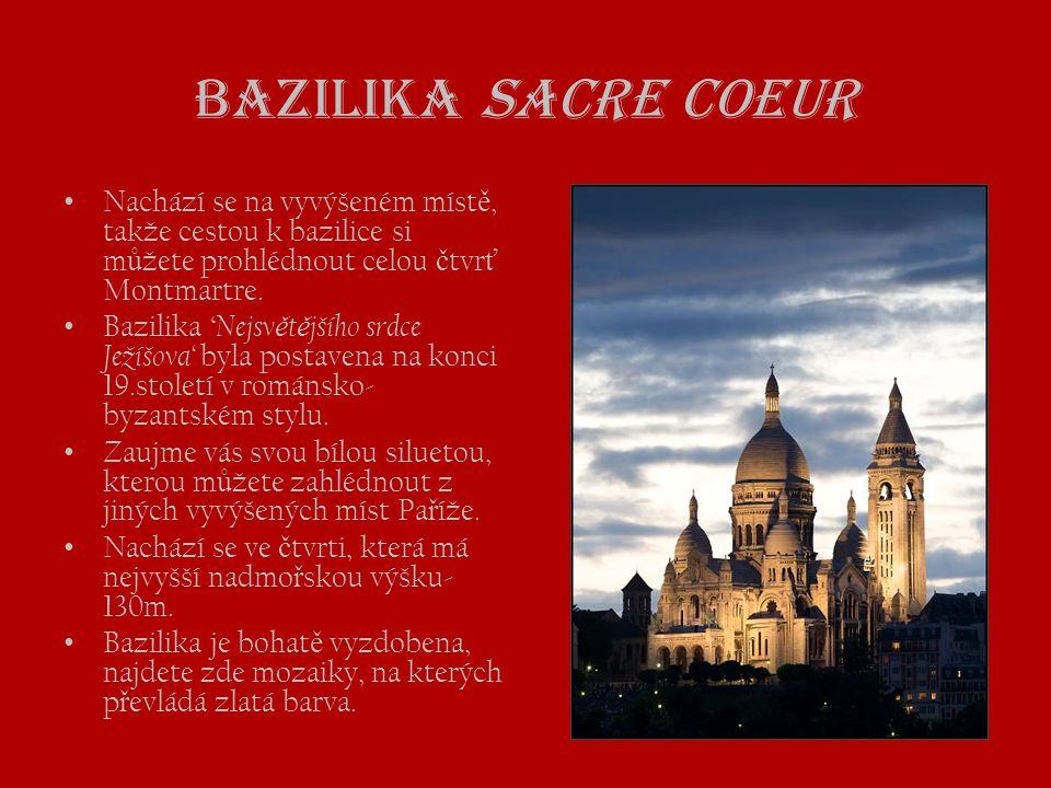 Bazilika Sacre Coeur Nachází se na vyvýšeném místě, takže cestou k bazilice si můžete prohlédnout celou čtvrť Montmartre.