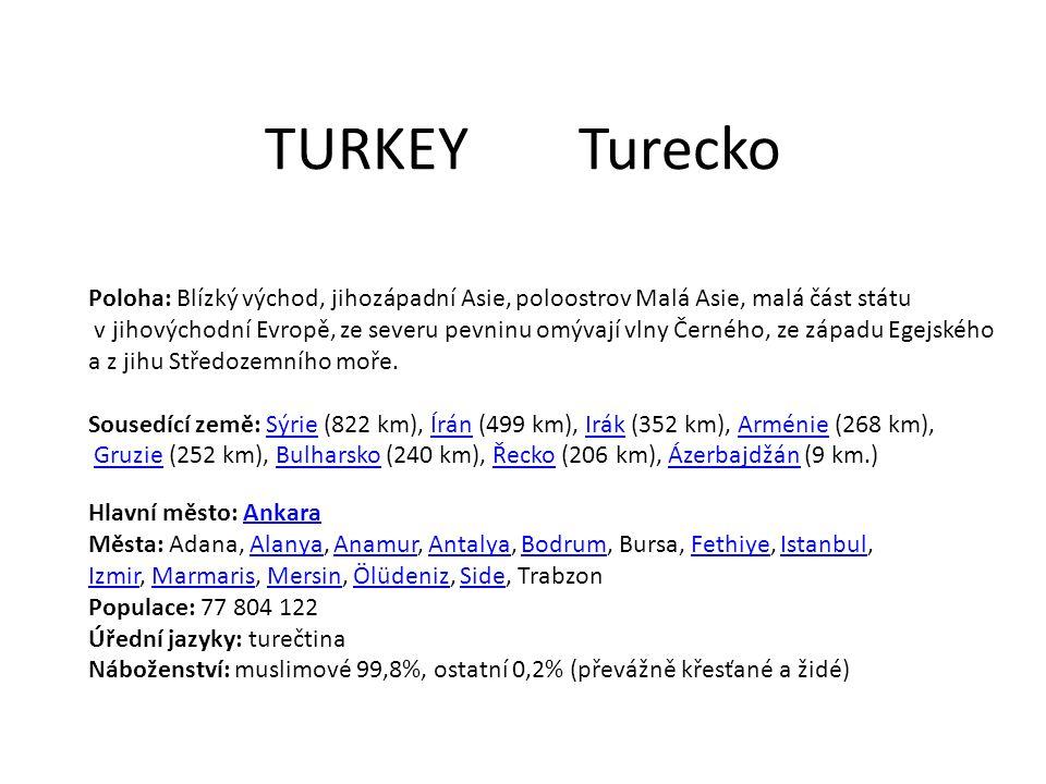 TURKEY Turecko Poloha: Blízký východ, jihozápadní Asie, poloostrov Malá Asie, malá část státu.