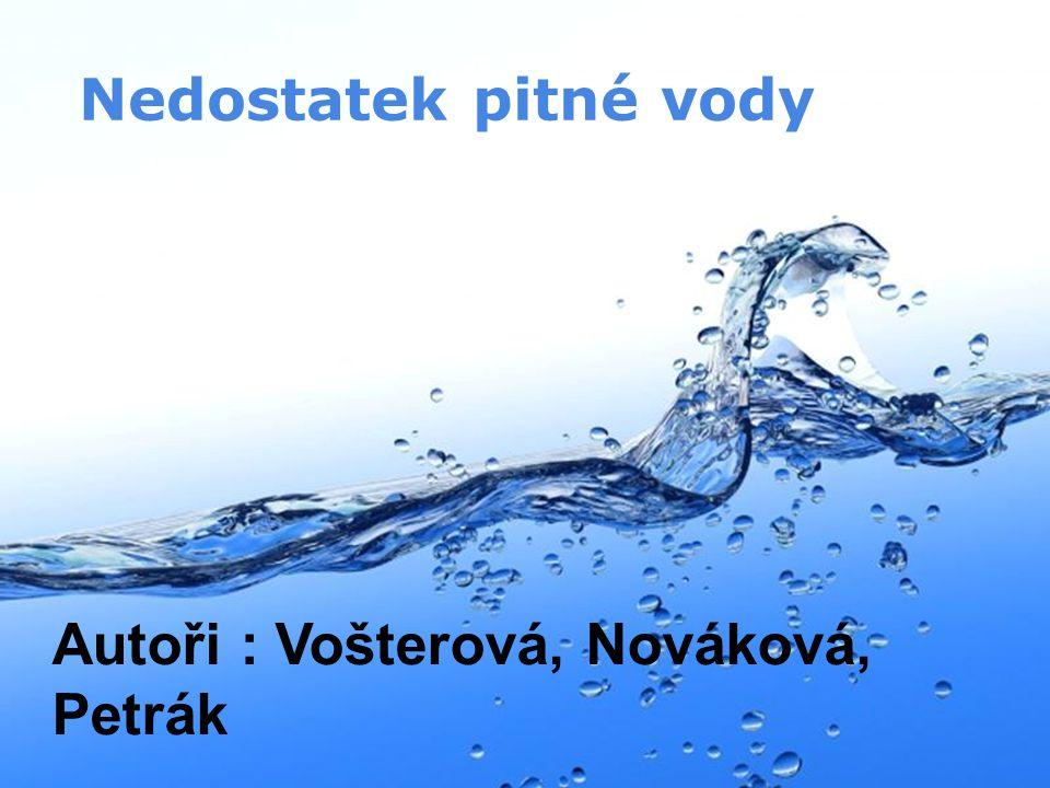 Nedostatek pitné vody Autoři : Vošterová, Nováková, Petrák