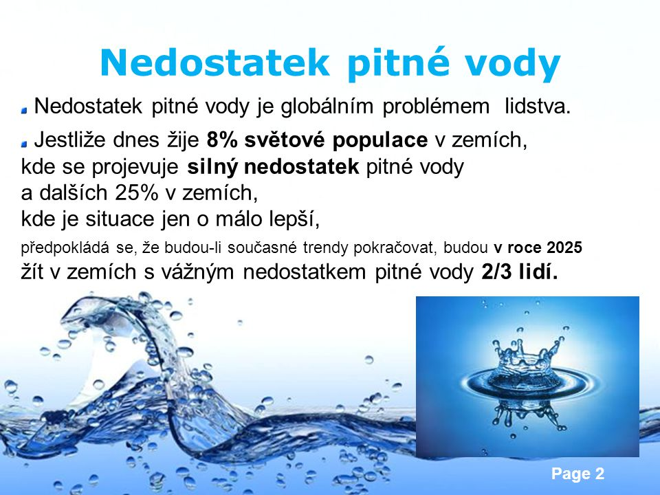 Nedostatek pitné vody Nedostatek pitné vody je globálním problémem lidstva.