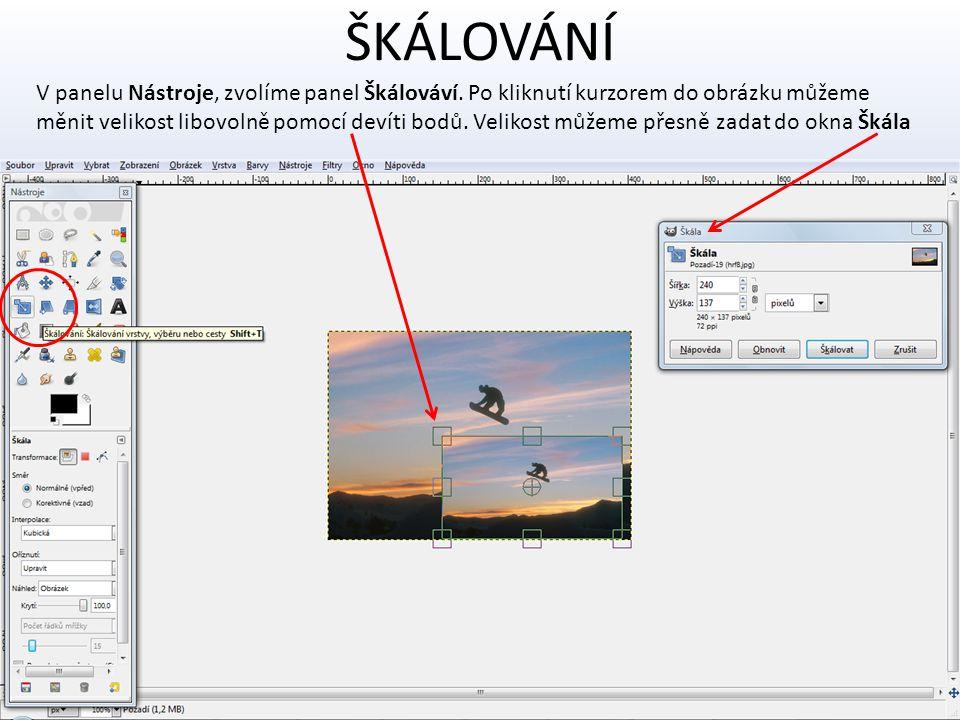 ŠKÁLOVÁNÍ V panelu Nástroje, zvolíme panel Škálováví. Po kliknutí kurzorem do obrázku můžeme.
