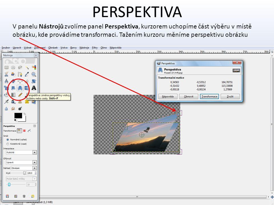 PERSPEKTIVA V panelu Nástrojů zvolíme panel Perspektiva, kurzorem uchopíme část výběru v místě.