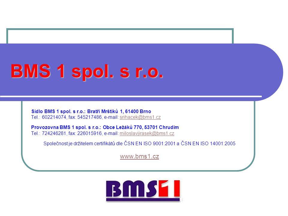 BMS 1 spol. s r.o. Sídlo BMS 1 spol. s r.o.: Bratří Mrštíků 1, 61400 Brno. Tel.: 602214074, fax: 545217486, e-mail: srihacek@bms1.cz.
