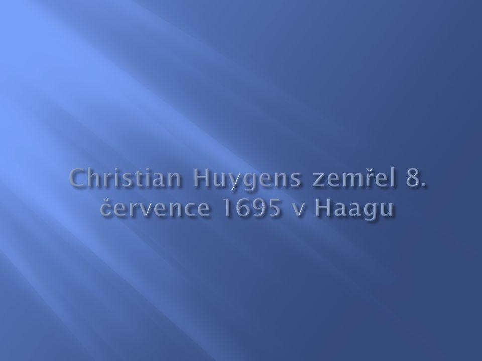 Christian Huygens zemřel 8. července 1695 v Haagu