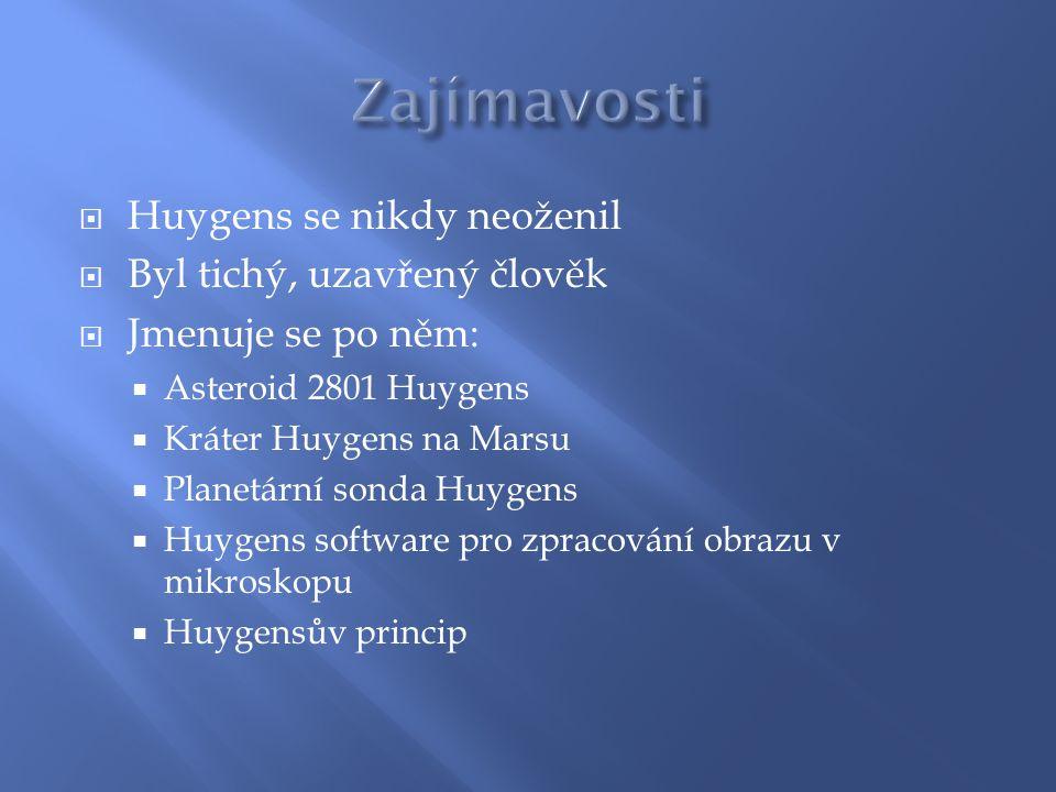 Zajímavosti Huygens se nikdy neoženil Byl tichý, uzavřený člověk