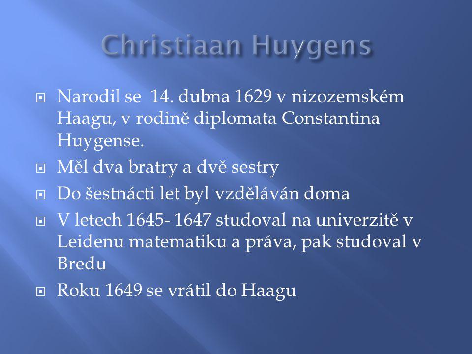 Christiaan Huygens Narodil se 14. dubna 1629 v nizozemském Haagu, v rodině diplomata Constantina Huygense.