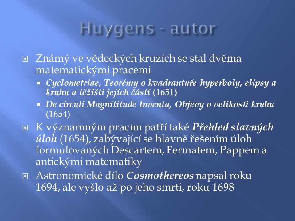Huygens - autor Známý ve vědeckých kruzích se stal dvěma matematickými pracemi.