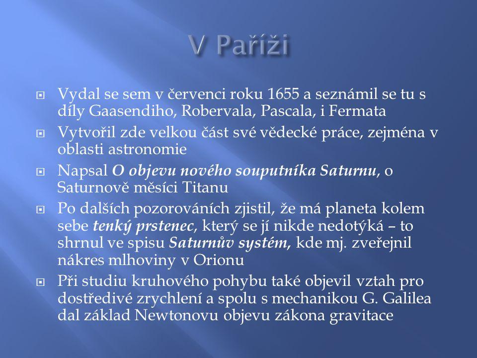 V Paříži Vydal se sem v červenci roku 1655 a seznámil se tu s díly Gaasendiho, Robervala, Pascala, i Fermata.