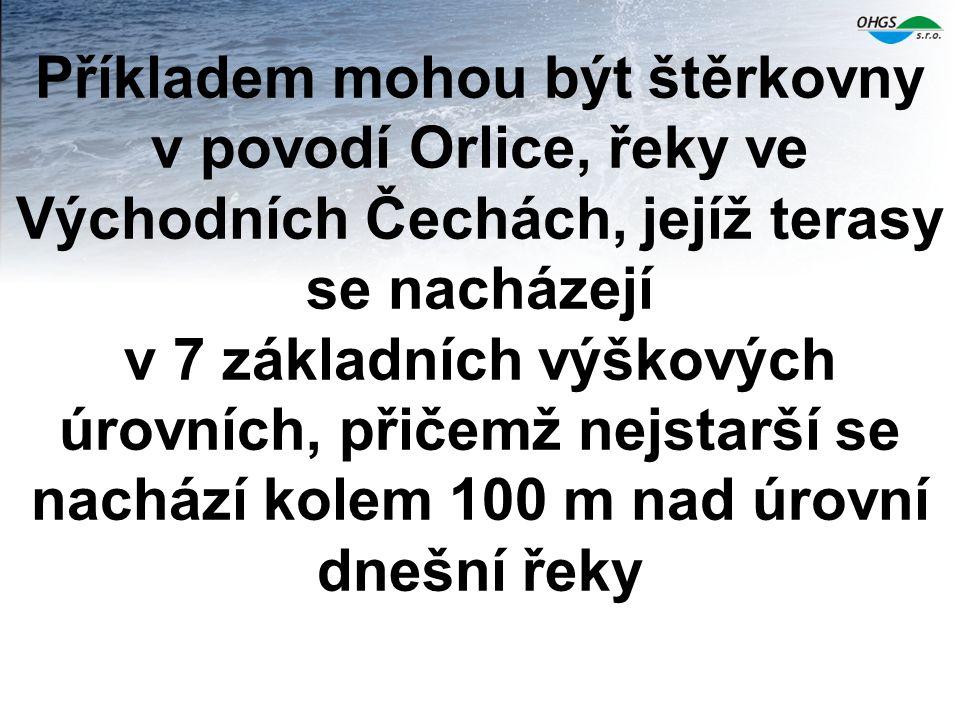 Příkladem mohou být štěrkovny v povodí Orlice, řeky ve Východních Čechách, jejíž terasy se nacházejí v 7 základních výškových úrovních, přičemž nejstarší se nachází kolem 100 m nad úrovní dnešní řeky