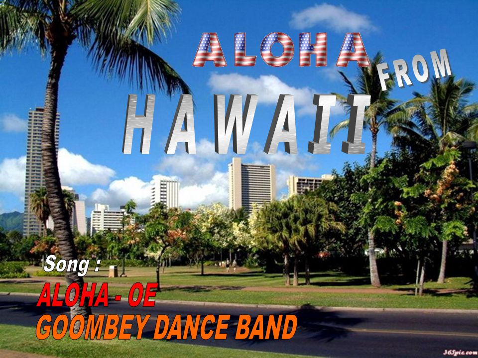 FROM H A W A I I Song : ALOHA - OE GOOMBEY DANCE BAND