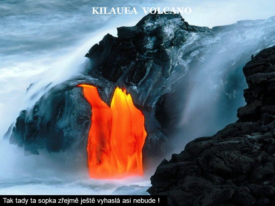 KILAUEA VOLCANO Tak tady ta sopka zřejmě ještě vyhaslá asi nebude !
