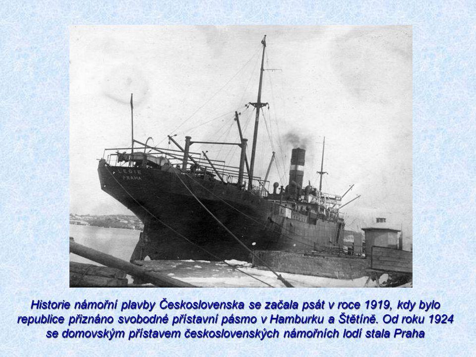 Historie námořní plavby Československa se začala psát v roce 1919, kdy bylo republice přiznáno svobodné přístavní pásmo v Hamburku a Štětíně.