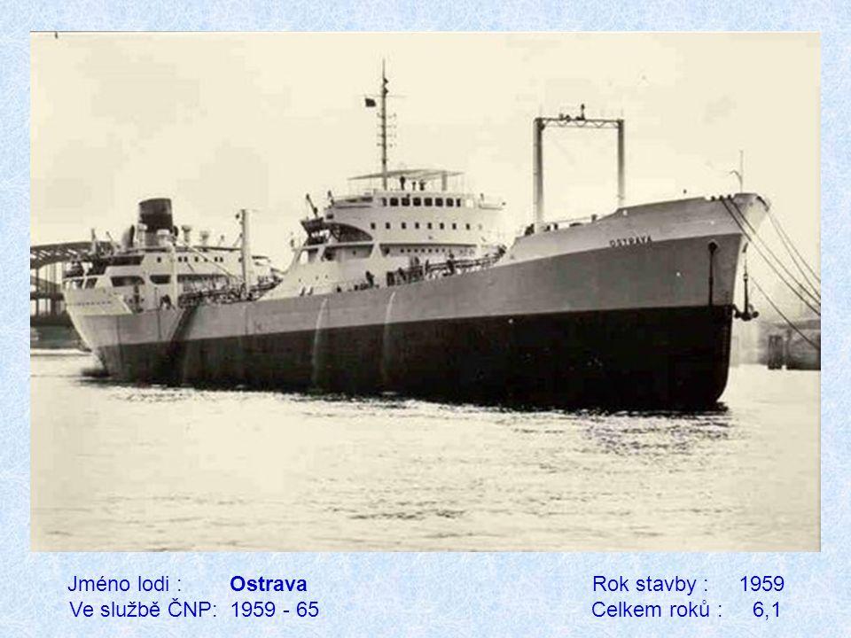 Jméno lodi : Ostrava Rok stavby : 1959 Ve službě ČNP: 1959 - 65 Celkem roků : 6,1
