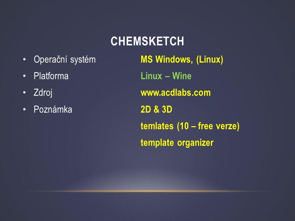 chemsketch Operační systém MS Windows, (Linux) Platforma Linux – Wine