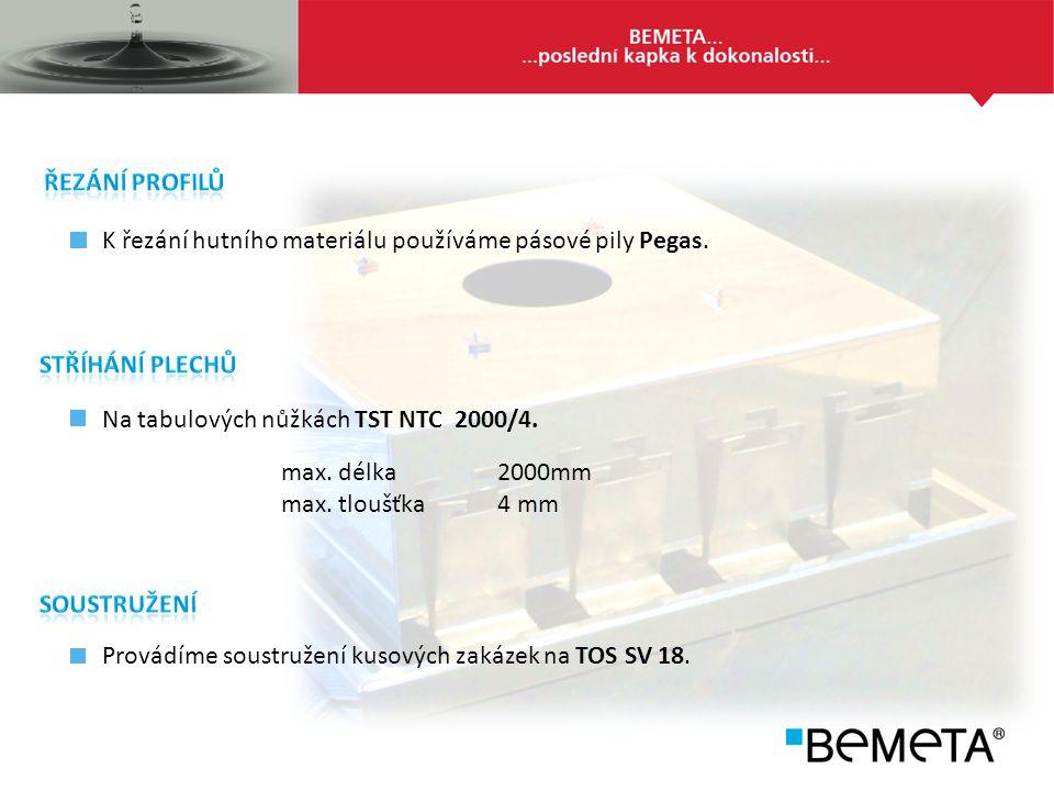 ŘEZÁNÍ PROFILŮ K řezání hutního materiálu používáme pásové pily Pegas. STŘÍHÁNÍ PLECHŮ. Na tabulových nůžkách TST NTC 2000/4.