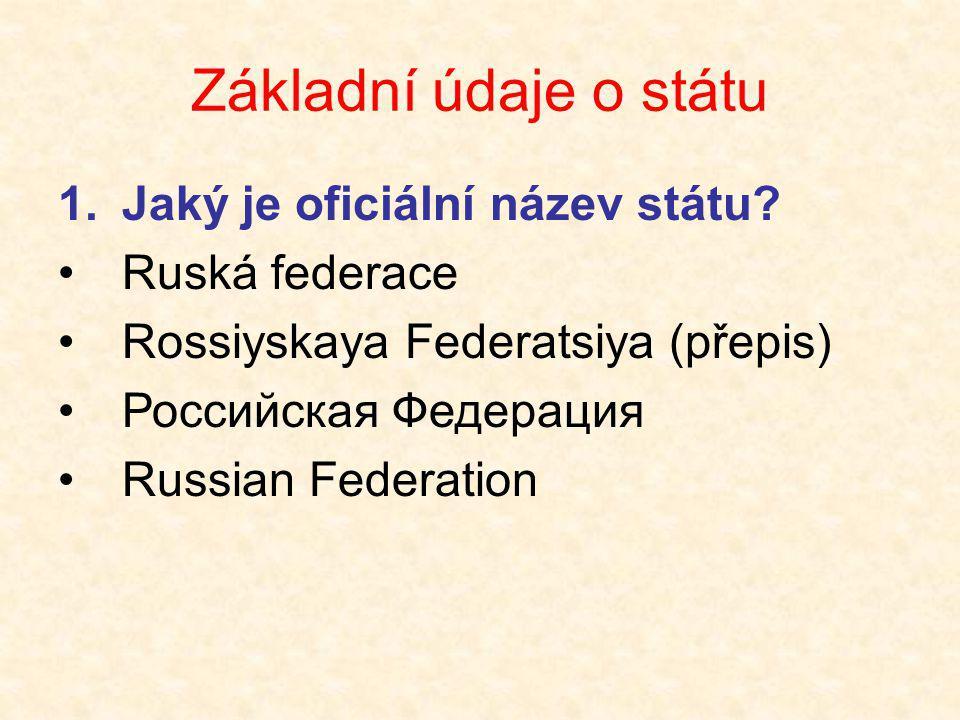 Základní údaje o státu Jaký je oficiální název státu Ruská federace