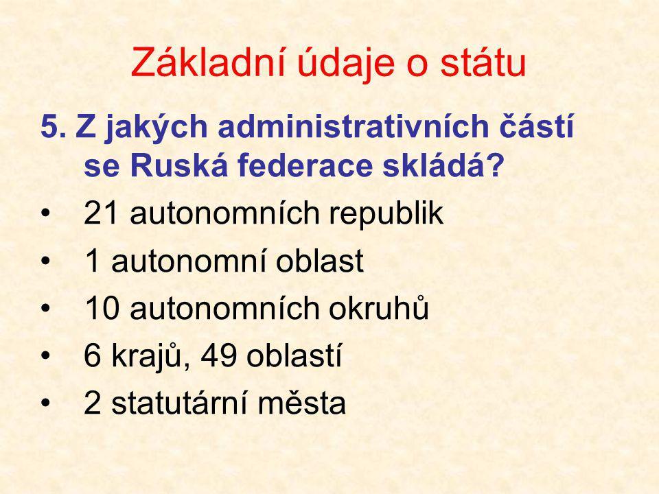 Základní údaje o státu 5. Z jakých administrativních částí se Ruská federace skládá 21 autonomních republik.