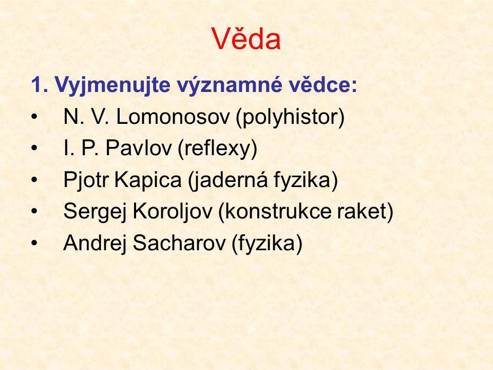 Věda 1. Vyjmenujte významné vědce: N. V. Lomonosov (polyhistor)
