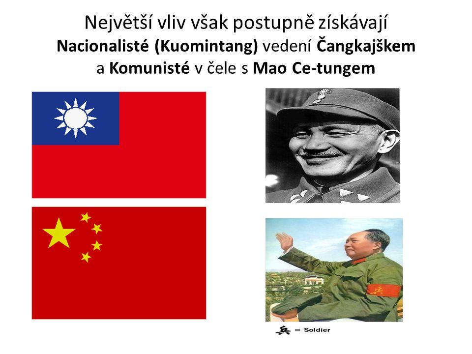 Největší vliv však postupně získávají Nacionalisté (Kuomintang) vedení Čangkajškem a Komunisté v čele s Mao Ce-tungem