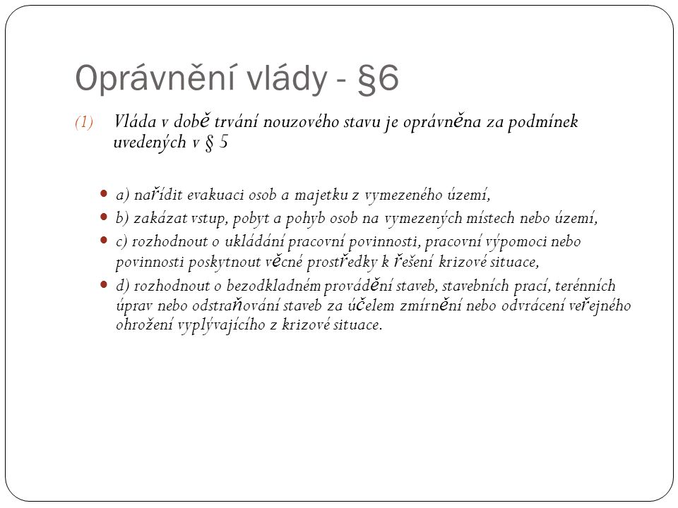 Oprávnění vlády - §6 Vláda v době trvání nouzového stavu je oprávněna za podmínek uvedených v § 5.