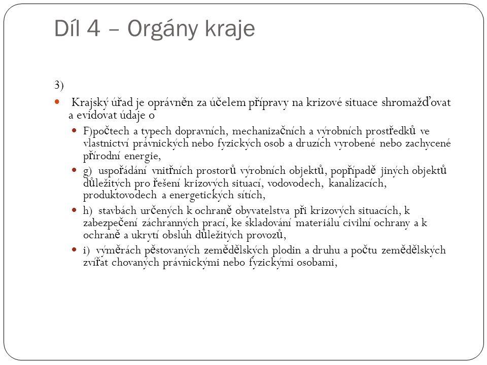 Díl 4 – Orgány kraje 3) Krajský úřad je oprávněn za účelem přípravy na krizové situace shromažďovat a evidovat údaje o.