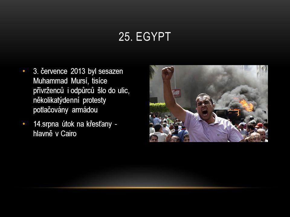 25. egypt 3. července 2013 byl sesazen Muhammad Mursí, tisíce přívrženců i odpůrců šlo do ulic, několikatýdenní protesty potlačovány armádou.