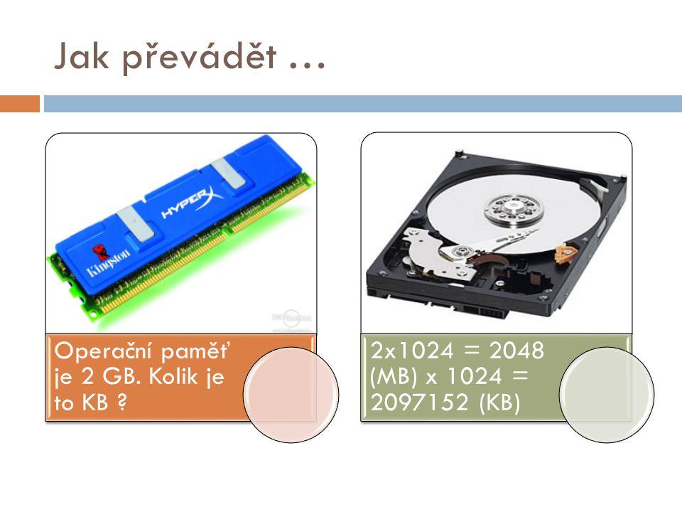 Jak převádět … Operační paměť je 2 GB. Kolik je to KB