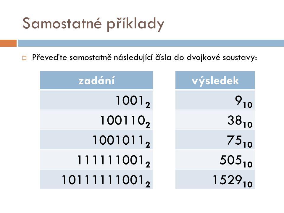 Samostatné příklady Převeďte samostatně následující čísla do dvojkové soustavy: zadání. 10012. 1001102.