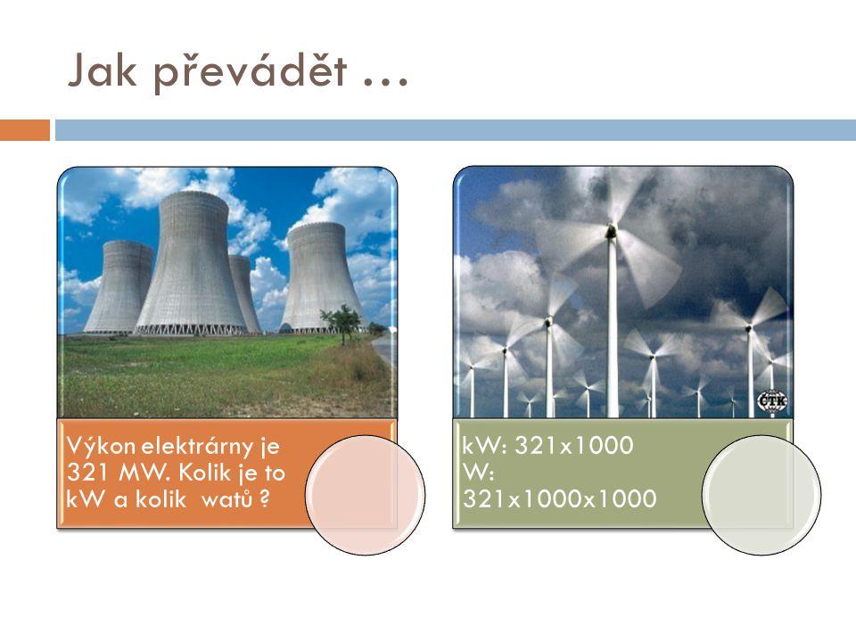 Jak převádět … kW: 321x1000 W: 321x1000x1000