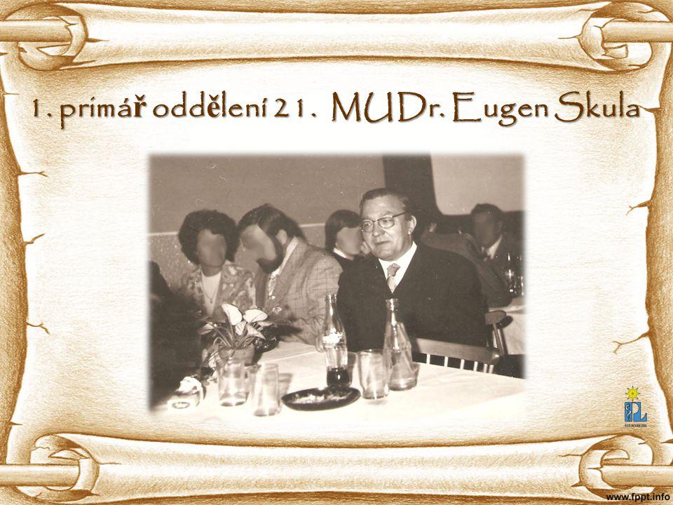 1. primář oddělení 21. MUDr. Eugen Skula