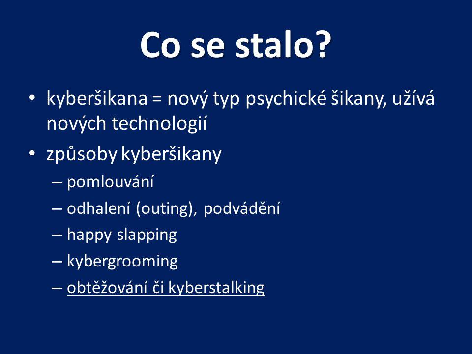 Co se stalo kyberšikana = nový typ psychické šikany, užívá nových technologií. způsoby kyberšikany.