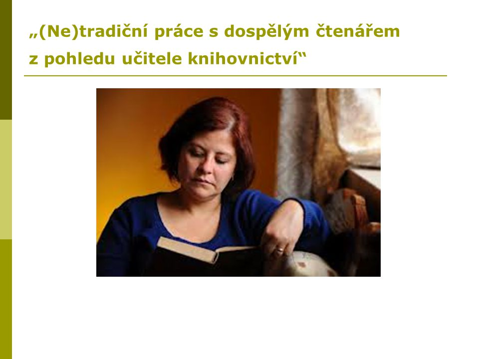 """""""(Ne)tradiční práce s dospělým čtenářem z pohledu učitele knihovnictví"""