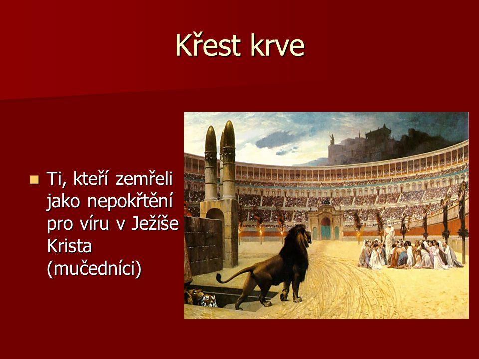 Křest krve Ti, kteří zemřeli jako nepokřtění pro víru v Ježíše Krista (mučedníci)