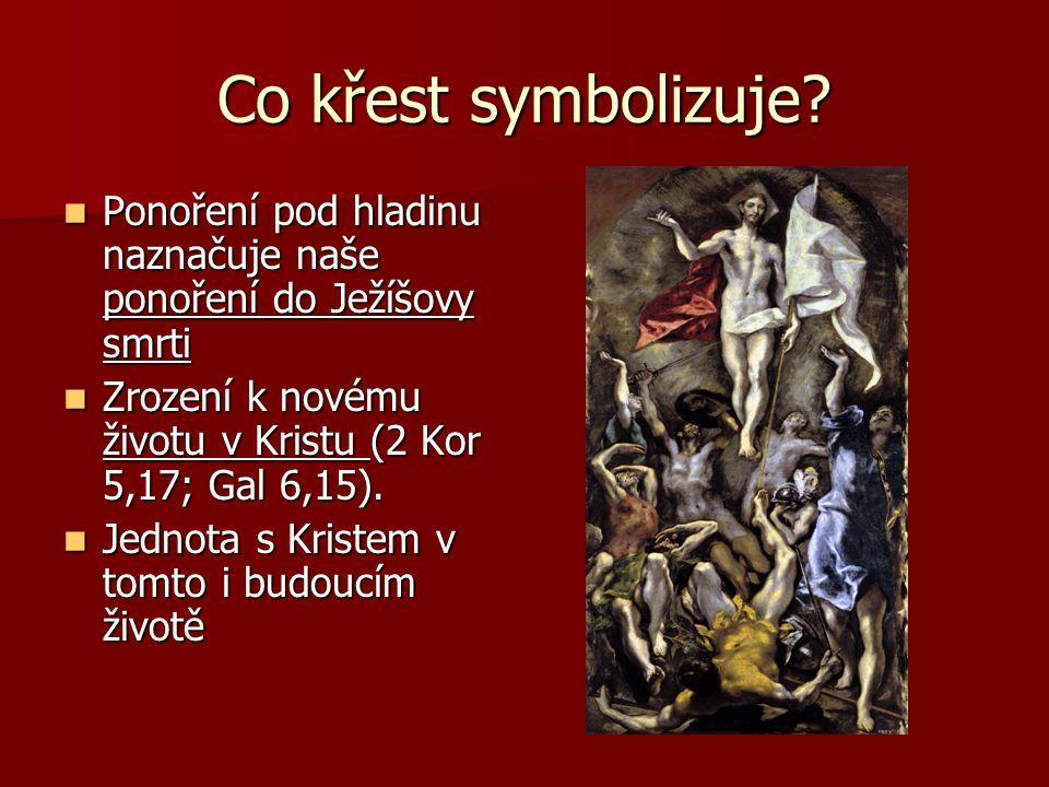 Co křest symbolizuje Ponoření pod hladinu naznačuje naše ponoření do Ježíšovy smrti. Zrození k novému životu v Kristu (2 Kor 5,17; Gal 6,15).