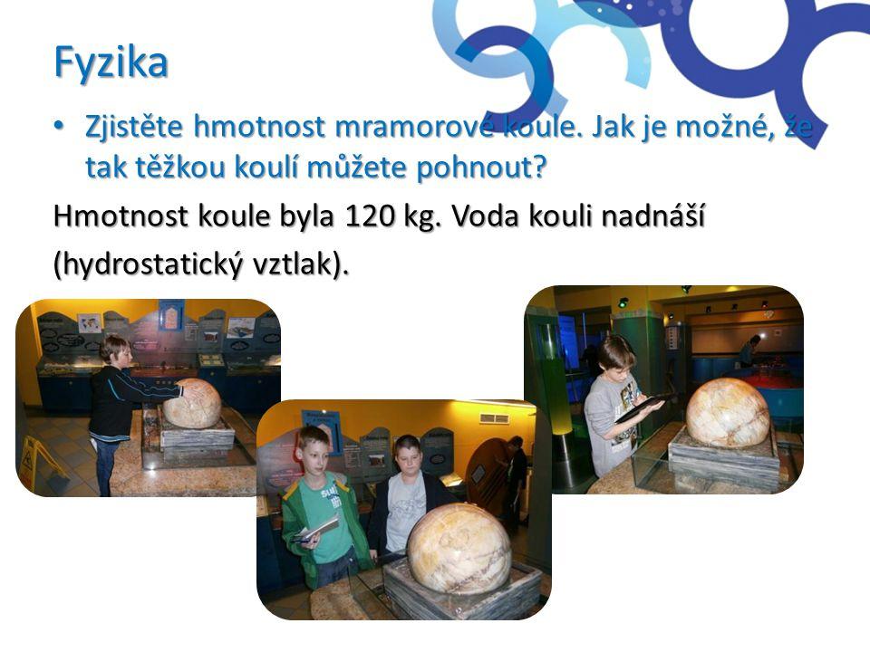 Fyzika Zjistěte hmotnost mramorové koule. Jak je možné, že tak těžkou koulí můžete pohnout Hmotnost koule byla 120 kg. Voda kouli nadnáší.