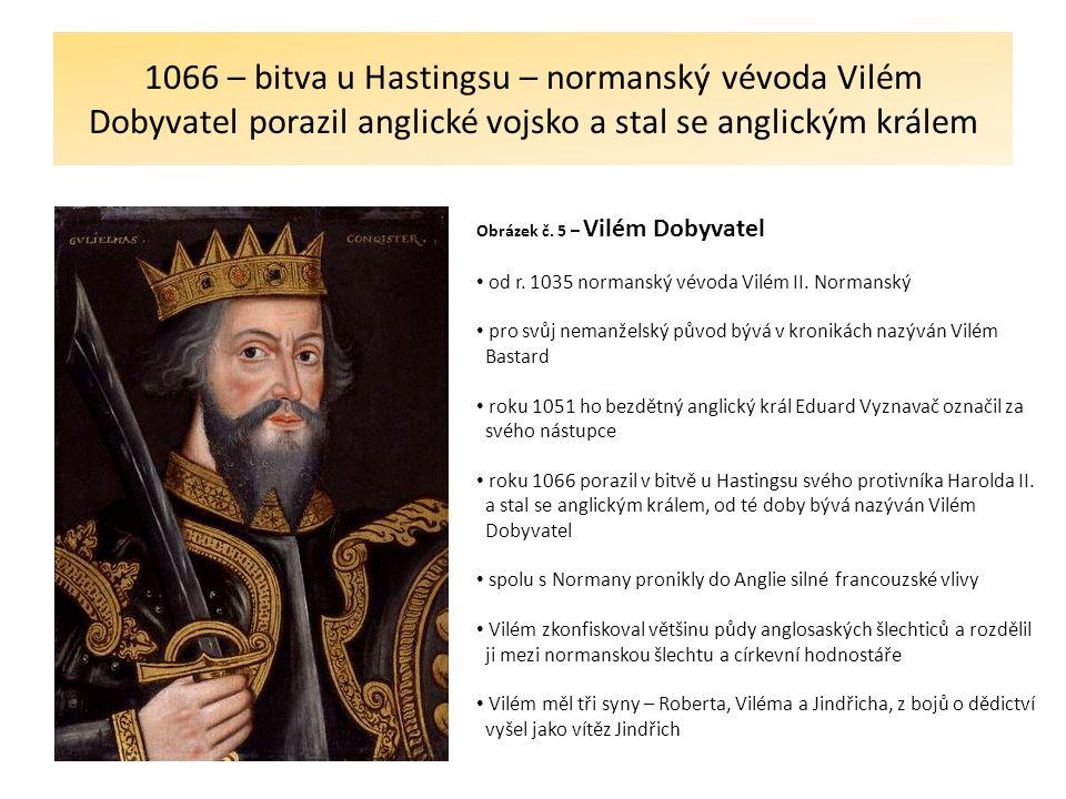 1066 – bitva u Hastingsu – normanský vévoda Vilém Dobyvatel porazil anglické vojsko a stal se anglickým králem