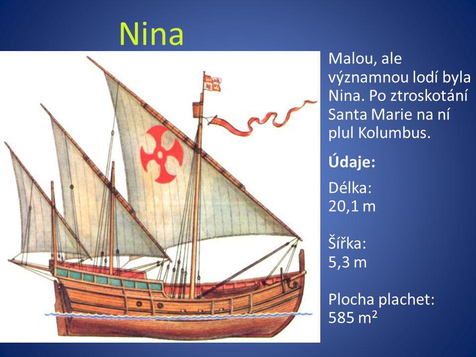 Nina Malou, ale významnou lodí byla Nina. Po ztroskotání Santa Marie na ní plul Kolumbus.