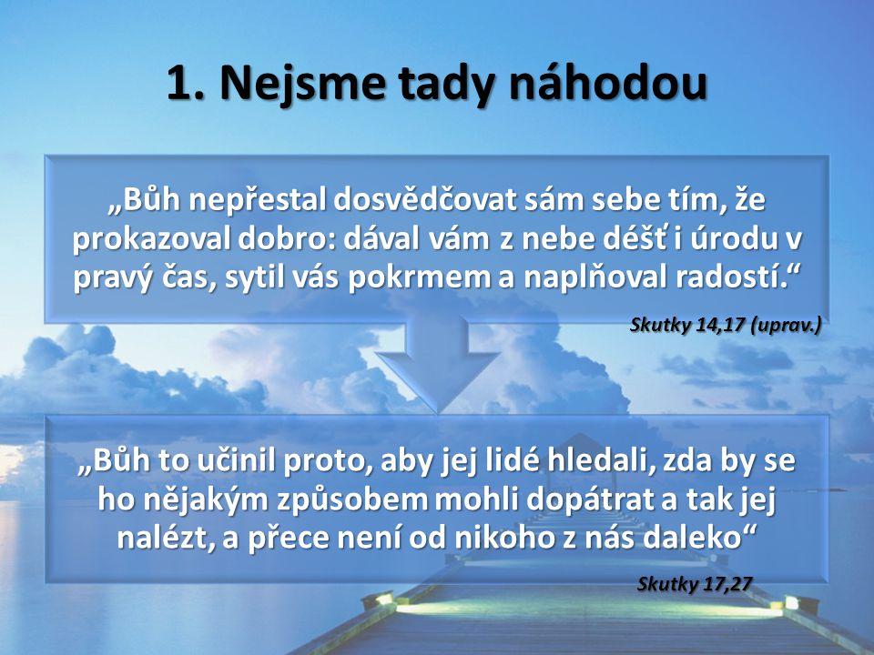 1. Nejsme tady náhodou Skutky 14,17 (uprav.) Skutky 17,27