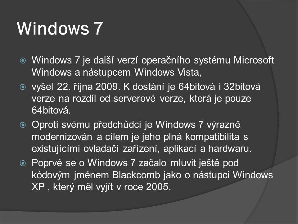 Windows 7 Windows 7 je další verzí operačního systému Microsoft Windows a nástupcem Windows Vista,