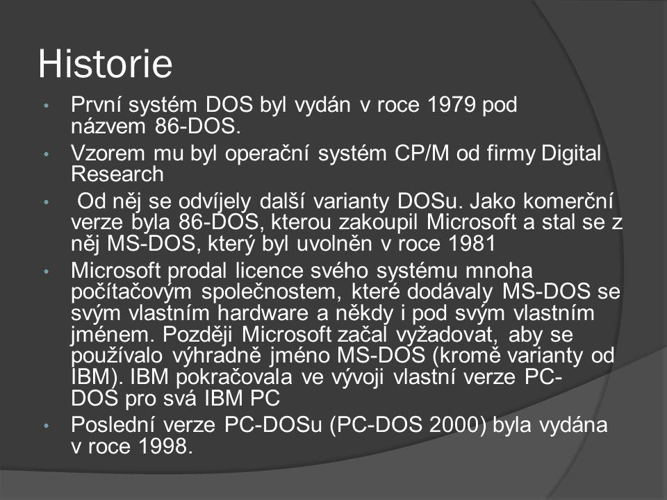 Historie První systém DOS byl vydán v roce 1979 pod názvem 86-DOS.