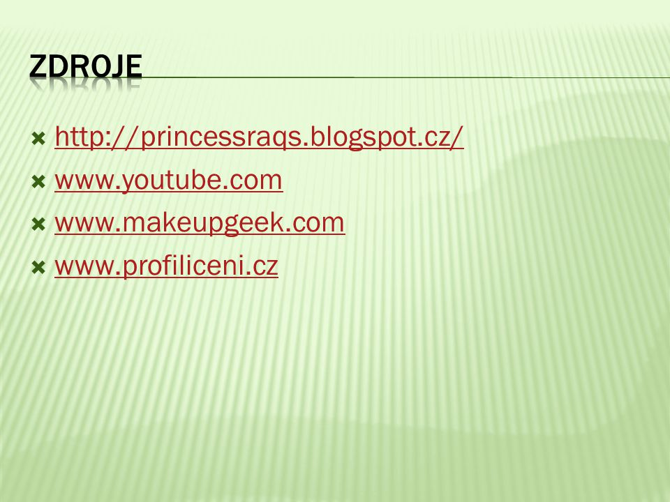 Zdroje http://princessraqs.blogspot.cz/ www.youtube.com